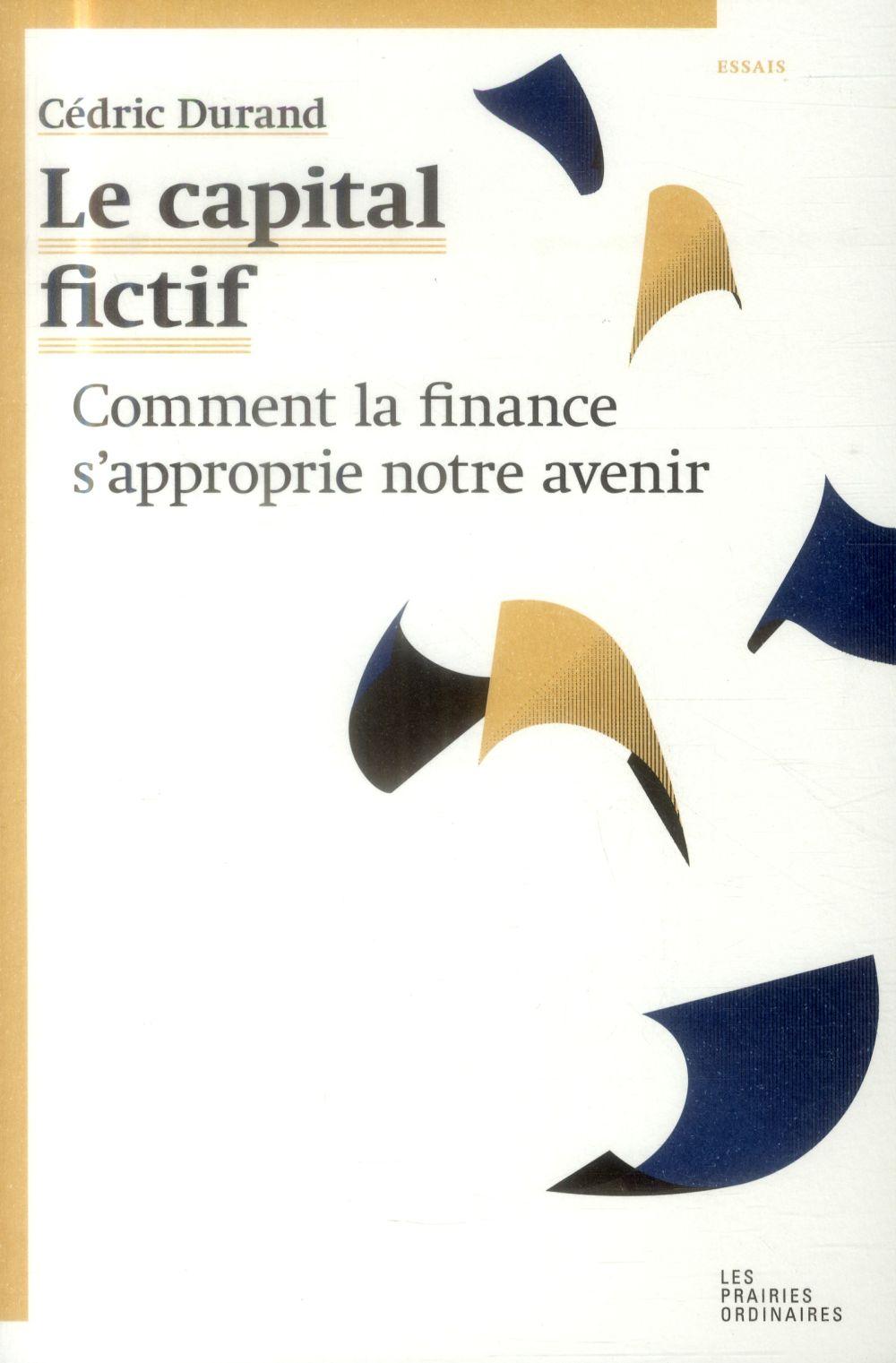 Le capital fictif ; comment la finance s'approprie notre avenir