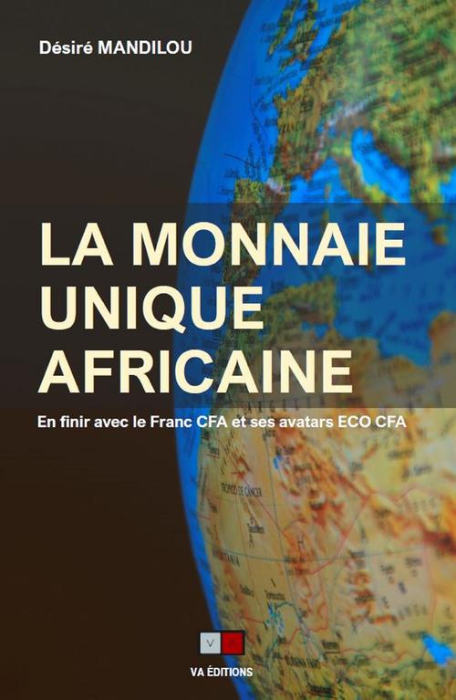 La monnaie unique africaine ; en finir avec le franc CFA et ses avatars ECO CFA