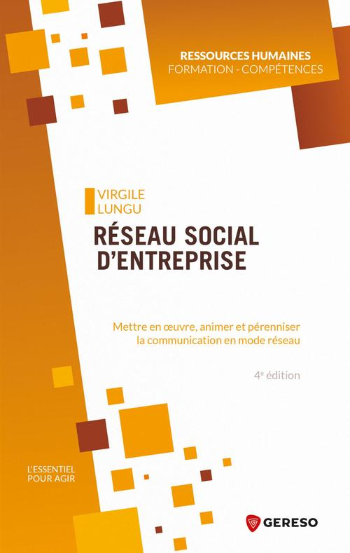 Réseau social d'entreprise ; mettre en oeuvre, animer et pérenniser la communication en mode réseau (4e édition)