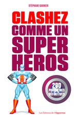 Clashez comme un super-héros  - Stéphane GARNIER
