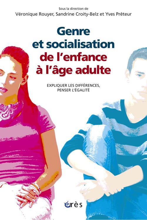Genre Et Socialisation ; De L'Enfance A L'Age Adulte ; Expliquer Les Differences, Penser L'Egalite
