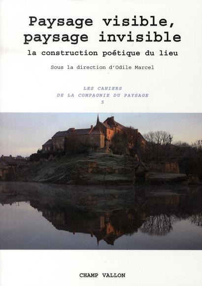Paysage visible, paysage invisible ; la construction poétique du lieu