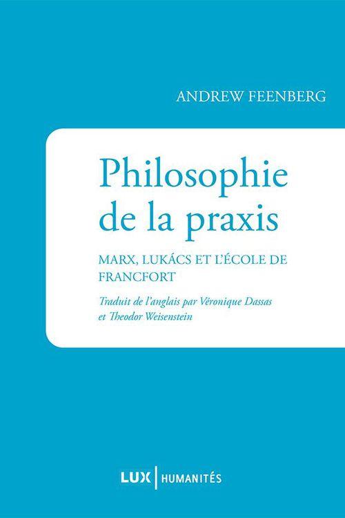 Philosophie de la praxis ; Marx, Lukács et l'école de Francfort, aux origines du maxisme occidental