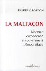 Couverture de La malfaçon ; monnaie européenne et souveraineté démocratique