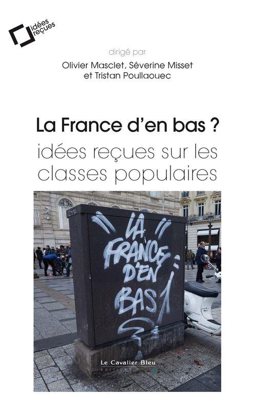 La France d'en bas ? ; idées reçues sur les classes populaires