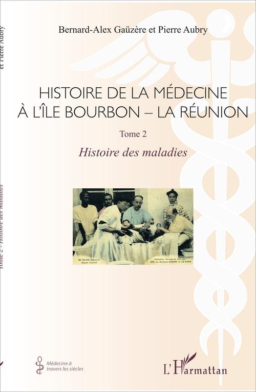 Histoire de la médecine à l'île Bourbon - la Réunion t.2 ; histoire des maladies