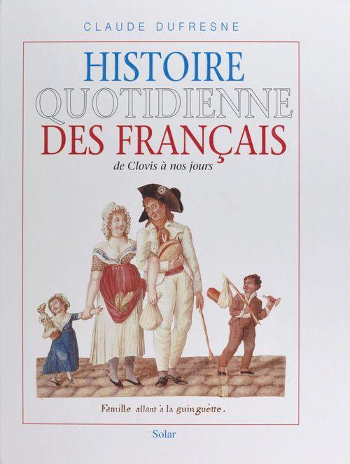 Histoire quotidienne des francais de clovis a nos jours