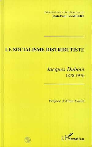 Le socialisme distributiste ; Jacques Duboin 1878-1976