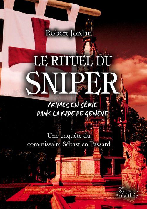 Le rituel du sniper ; crimes en série dans la rade de Genève