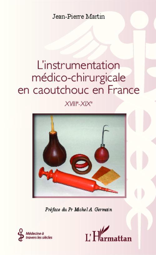 L'instrumentation médico-chirurgicale en caoutchouc en France ; XVIIIe-XIXe