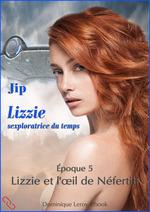 LIZZIE, époque 5 - Lizzie et l'oeil de Néfertiti  - Jip