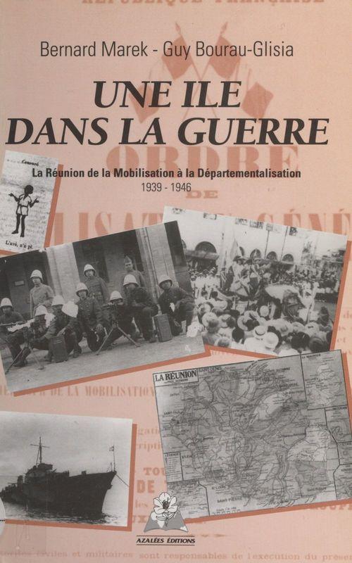 Une île dans la guerre : La Réunion de la mobilisation à la départementalisation (1939-1946)
