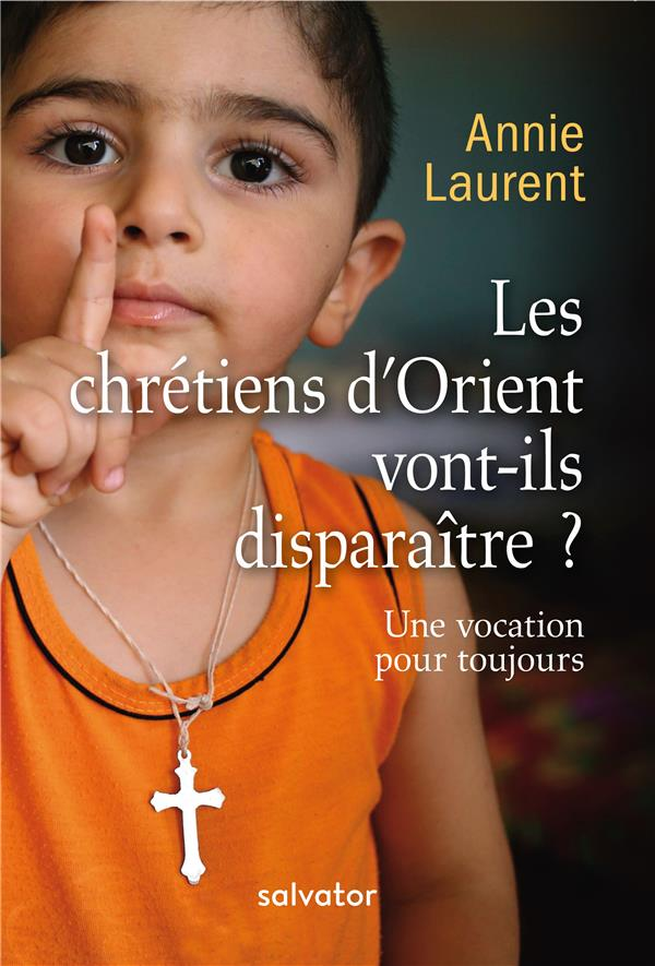 LES CHRETIENS D'ORIENT VONT-ILS DISPARAITRE ? UNE VOCATION POUR TOUJOURS (2E EDITION)