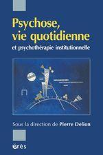 Vente EBooks : Psychose, vie quotidienne et psychothérapie institutionnelle  - Pierre DELION