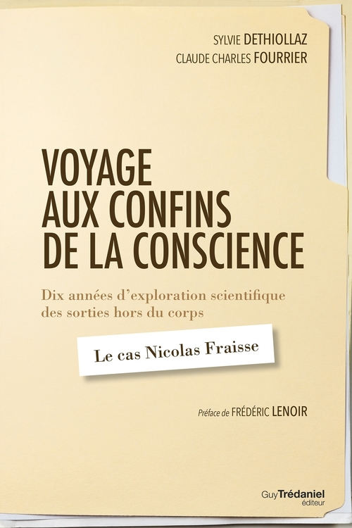 Voyage aux confins de la conscience ; dix années d'exploration scientifique des sorties hors du corps : le cas Nicolas Fraisse