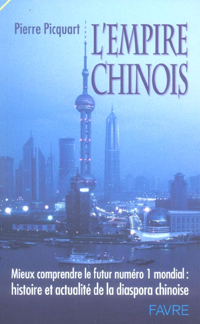 L'Empire chinois ; mieux comprendre le futur n.1 mondial ; histoire et actualite de la diaspora chinoise