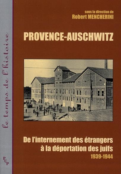 Provence-Auschwitz ; de l'internement des étrangers à la déportation des juifs 1939-1944