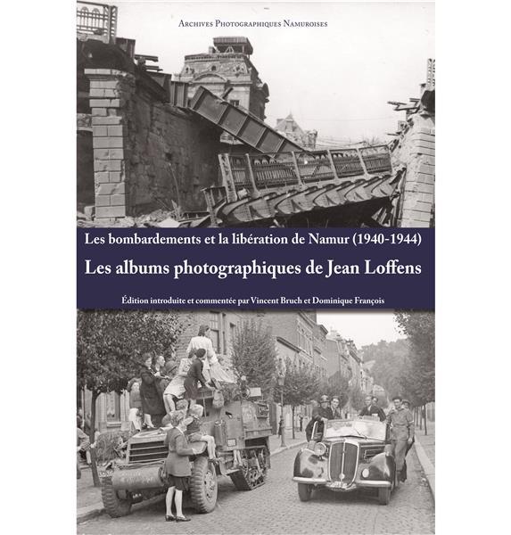 Les bombardements et la liberation de namur (1940-1944) - les albums photographiques de jean loffens