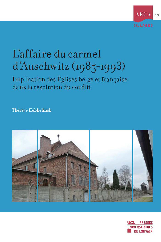 L'affaire du carmel d'Auschwitz (1985-1993) ; implication des Eglises belge et française dans la résolution du conflit