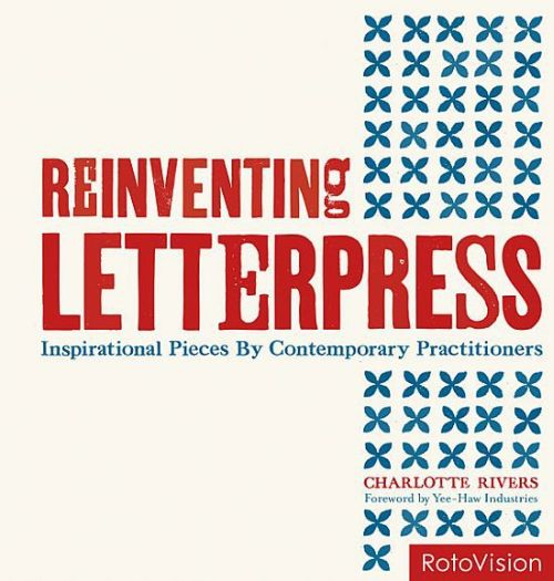 Reinventing letterpress ; inspirational pieces by contemporary practitioners