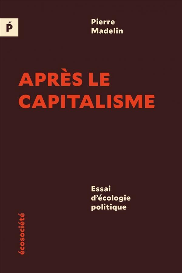 Après le capitalisme ; essai d'écologie politique