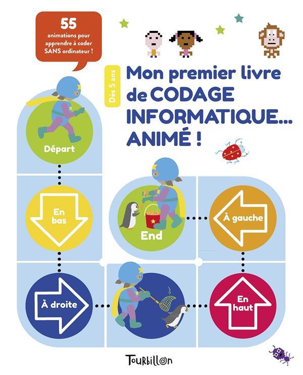 MON PREMIER LIVRE DE CODAGE INFORMATIQUE... ANIME !  -  55 ANIMATIONS POUR APPRENDRE A CODER SANS ORDINATEUR !