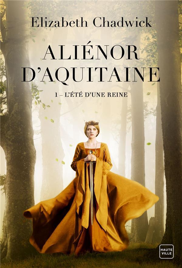 Aliénor d'Aquitaine t.1 ; l'été d'une reine