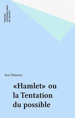 «Hamlet» ou la Tentation du possible  - Ion Omesco