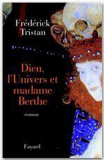 Dieu, l'Univers et madame Berthe  - Frederick Tristan
