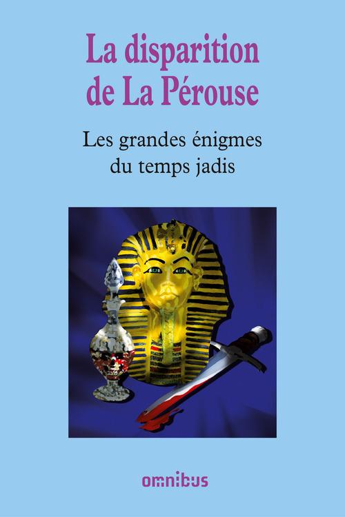Les grandes énigmes du temps jadis t.3 ; la disparition de La Pérouse