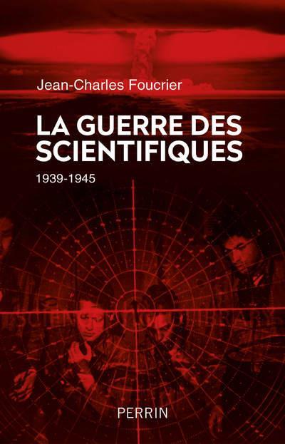 FOUCRIER JEAN-CHARLE - LA GUERRE DES SCIENTIFIQUES (1939-1945)