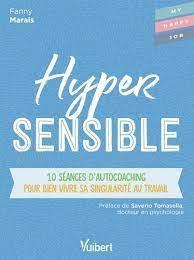 hypersensible ; 10 séances d'autocoaching pour bien vivre sa singularité au travail