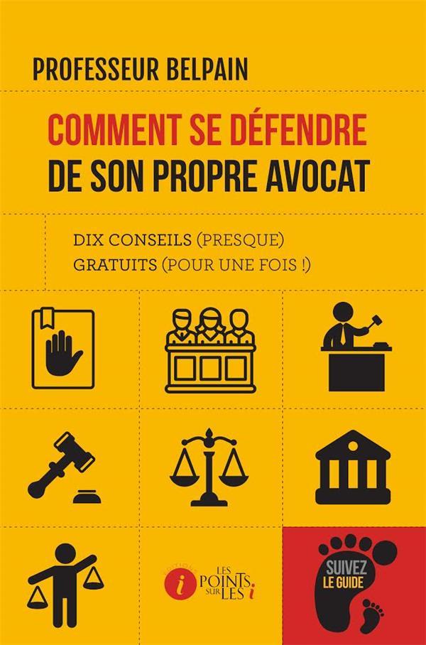 Comment se défendre de son propre avocat ; dix conseils (presque) gratuits (pour une fois !)