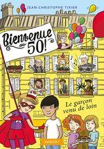 Vente Livre Numérique : Bienvenue au 50 ! Le garçon venu de loin  - Jean-Christophe Tixier