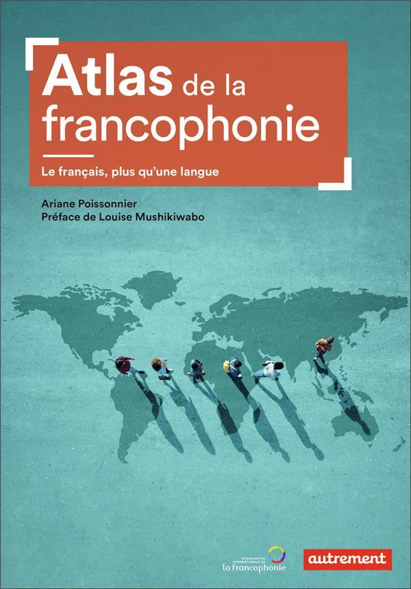 Atlas de la francophonie ; le français, plus qu'une langue