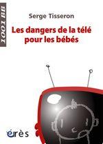 Vente EBooks : Les Dangers de la télé pour les bébés- 1001 bb n°99  - Serge Tisseron