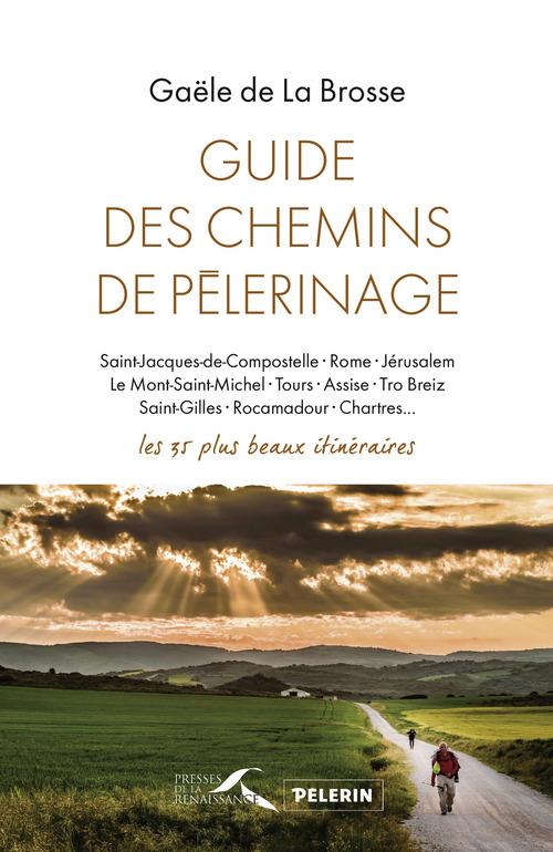 Guide des chemins de pélerinages ; les 35 plus beaux itinéraires