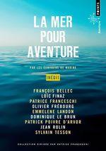 Vente EBooks : La Mer pour aventure  - Patrice Franceschi - Dominique Le Brun - Olivier Frébourg - Emmelene Landon - François Bellec - Loïc Finaz - Patrick Poivre d'
