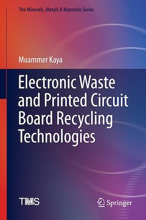 Electronic Waste and Printed Circuit Board Recycling Technologies  - Muammer Kaya