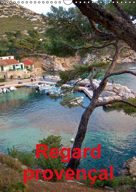 Regard provençal (Calendrier mural 2016 DIN A3 vertical) ; Photos de divers lieux de la Provence (Calendrier mensuel)