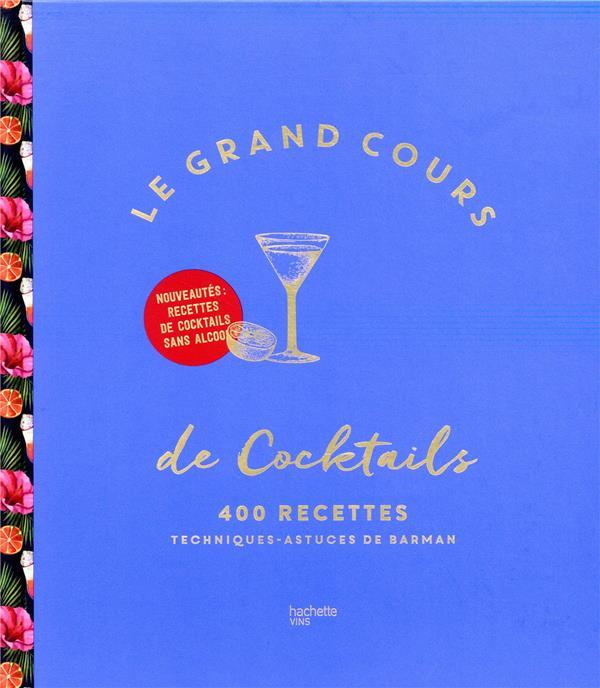 Le grand cours de cocktails ; 400 recettes, techniques, astuces de barman