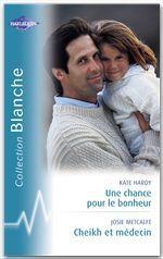 Vente Livre Numérique : Une chance pour le bonheur - Cheikh et médecin (Harlequin Blanche)  - Kate Hardy - Josie Metcalfe