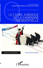 Vente Livre Numérique : Le cadre juridique de la campagne présidentielle  - Jordane Arlettaz - Séverine Nicot