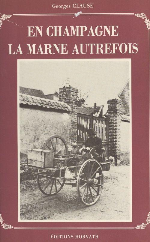 En Champagne, la Marne autrefois  - Georges Clause
