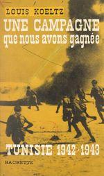 Une campagne que nous avons gagnée : Tunisie, 1942-1943