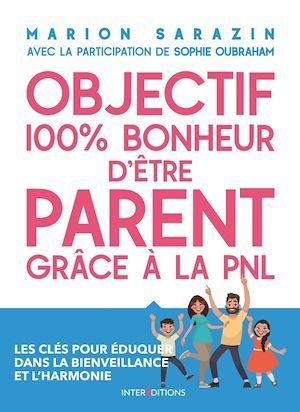 Objectif 100 % bonheur d'être parent grâce à la PNL ; les clés pour éduquer dans la bienveillance et l'harmonie