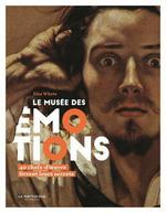 Le musée des émotions ; 40 chefs-d'oeuvre livrent leurs secrets