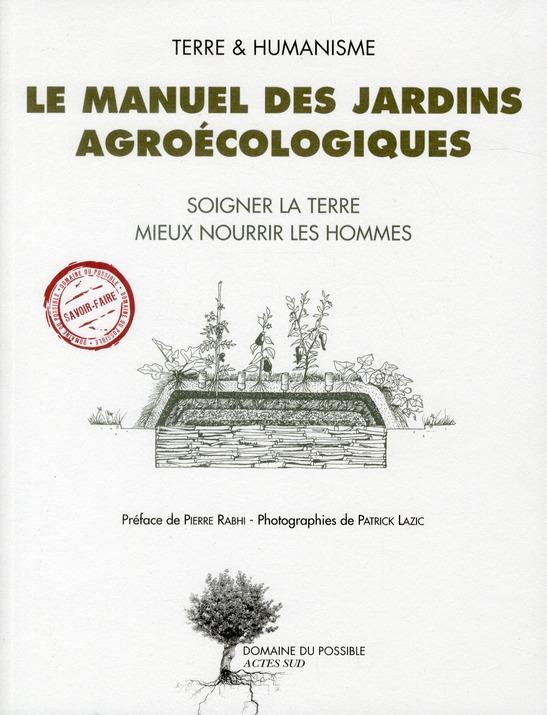 le manuel des jardins agroécologiques ; soigner la terre, mieux nourrir les hommes