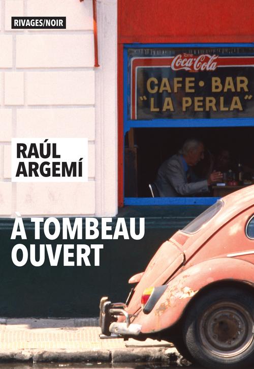 A tombeau ouvert  - Raul Argemi