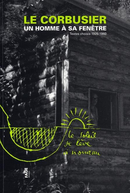 Un Homme A Sa Fenetre ; Textes Choisis 1925-1960